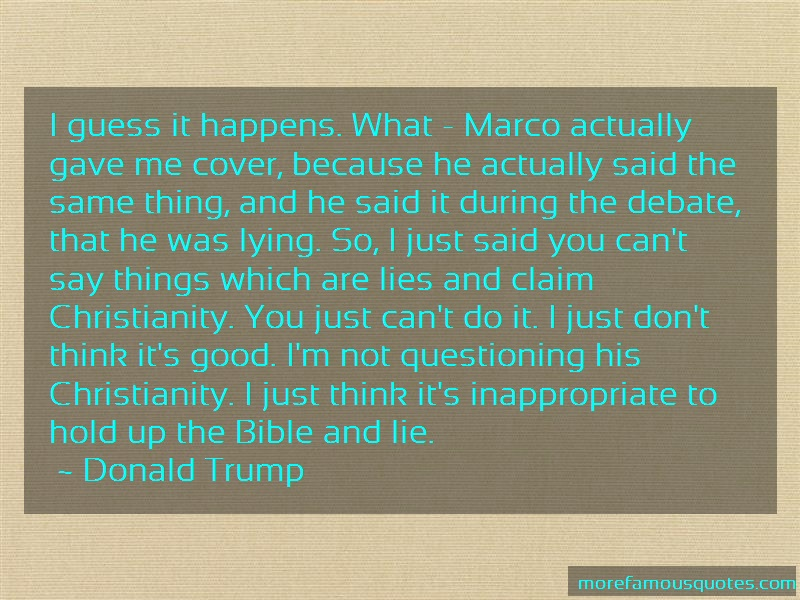 Donald Trump Quotes: I guess it happens what marco actually