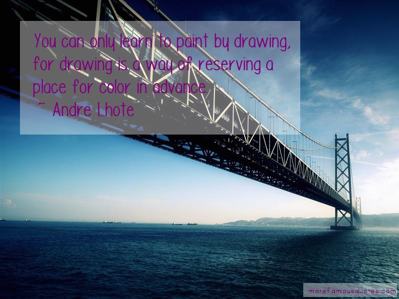 Andre Lhote Quotes: You Can Only Learn To Paint By Drawing