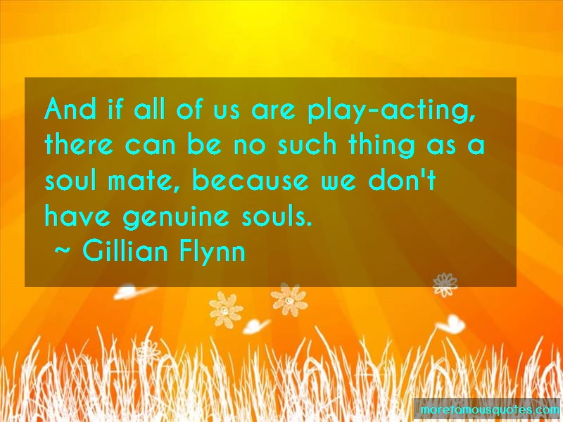 Gillian Flynn Quotes: And if all of us are play acting there