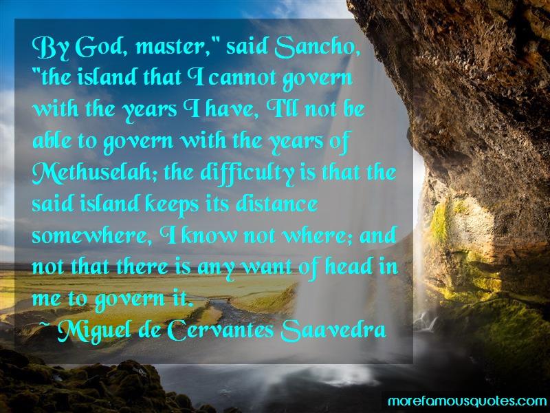Miguel De Cervantes Saavedra Quotes: By god master said sancho the island