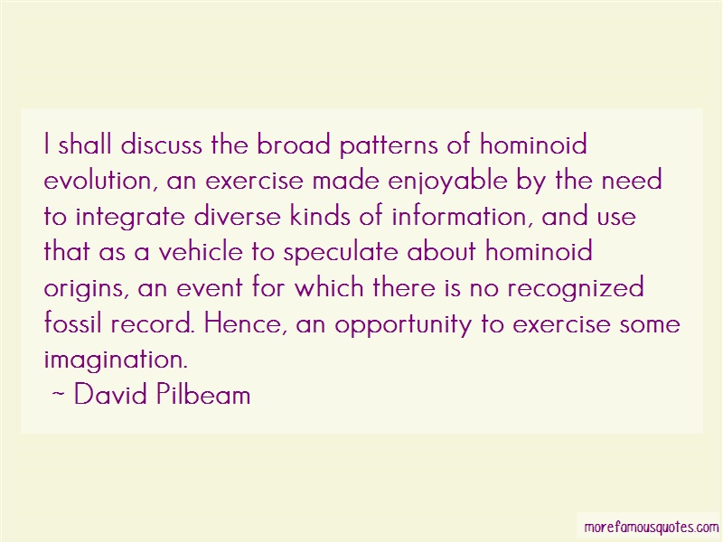 David Pilbeam Quotes: I shall discuss the broad patterns of