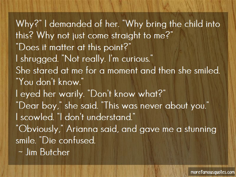 Jim Butcher Quotes: Why I Demanded Of Her Why Bring The
