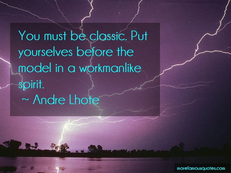 Andre Lhote Quotes: You Must Be Classic Put Yourselves