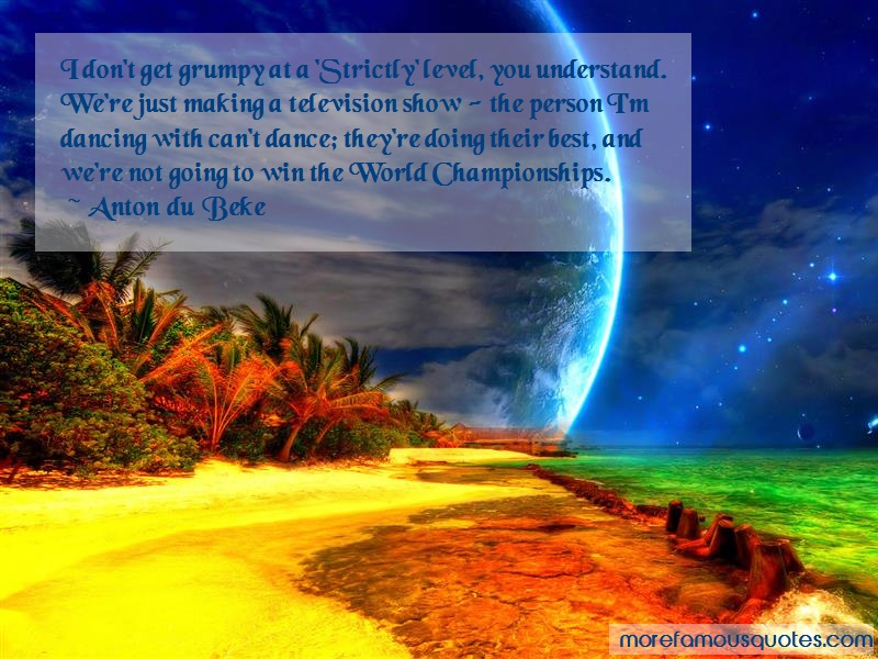 Anton Du Beke Quotes: I dont get grumpy at a strictly level