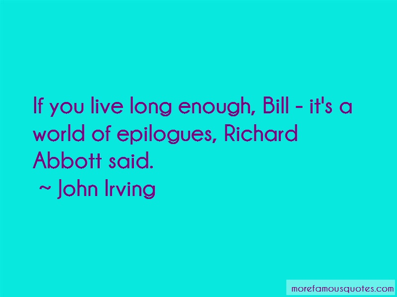 John Irving Quotes: If You Live Long Enough Bill Its A World