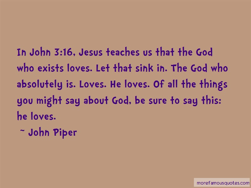 John Piper Quotes: In john 3 16 jesus teaches us that the