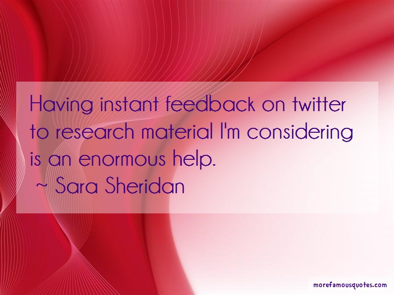 Sara Sheridan Quotes: Having Instant Feedback On Twitter To