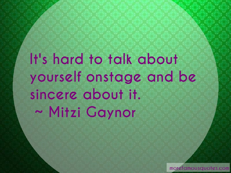 Mitzi Gaynor Quotes: Its Hard To Talk About Yourself Onstage