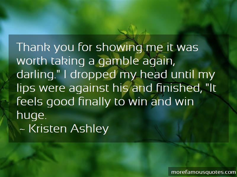 Kristen Ashley Quotes: Thank you for showing me it was worth
