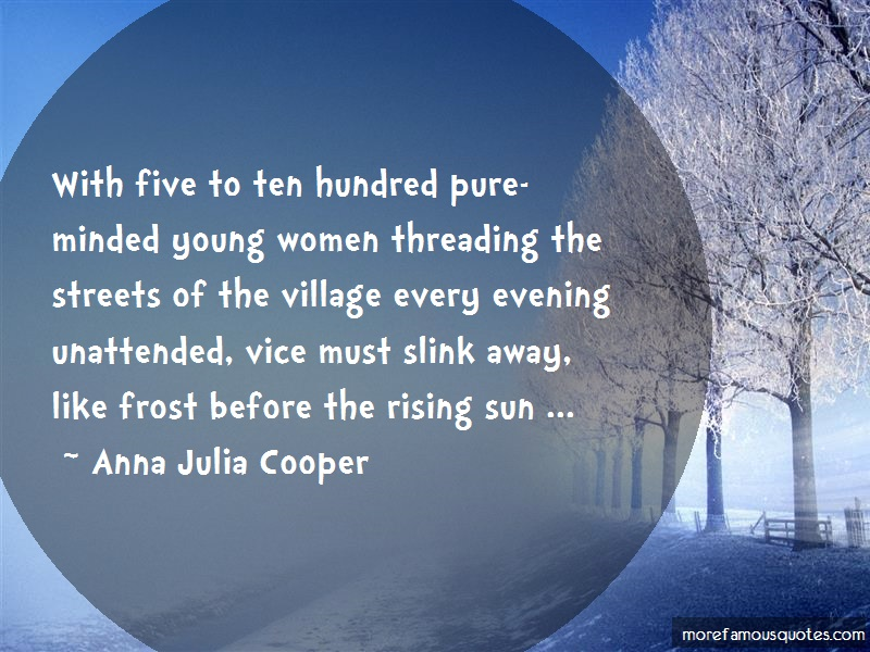 Anna Julia Cooper Quotes: With five to ten hundred pure minded