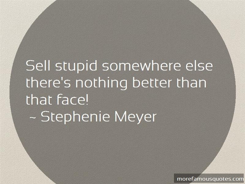 Stephenie Meyer Quotes: Sell stupid somewhere elsetheres nothing