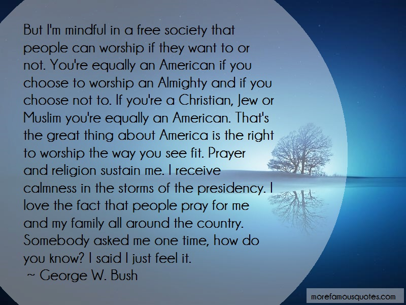 George W. Bush Quotes: But Im Mindful In A Free Society That