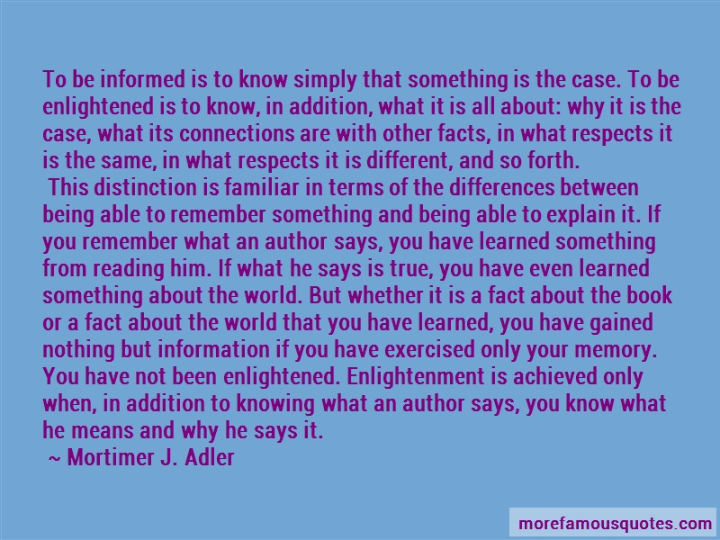 Mortimer J. Adler Quotes: To Be Informed Is To Know Simply That
