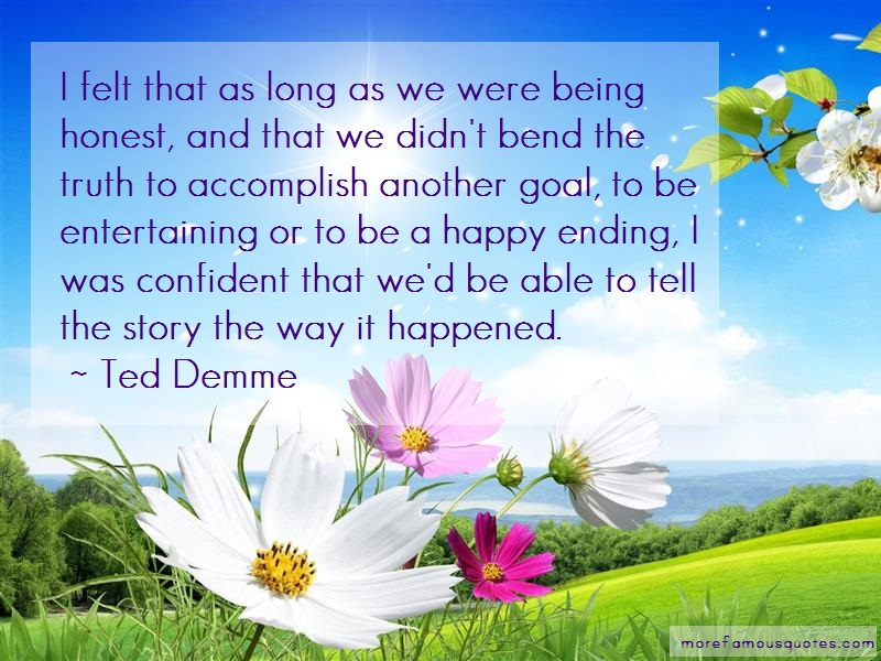 Ted Demme Quotes: I felt that as long as we were being
