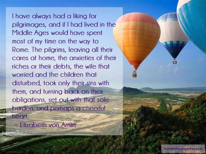 Elizabeth Von Arnim Quotes: I have always had a liking for