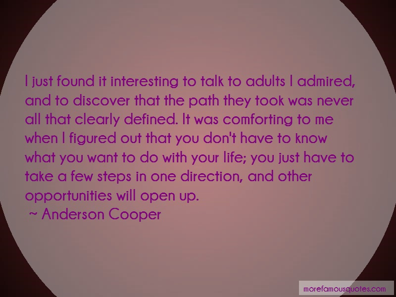 Anderson Cooper Quotes: I Just Found It Interesting To Talk To