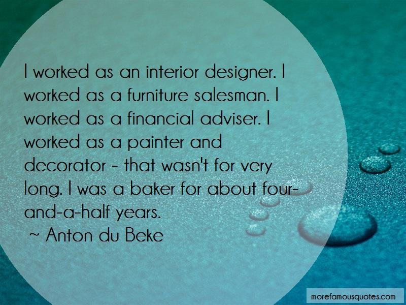 Anton Du Beke Quotes: I worked as an interior designer i
