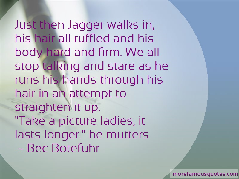 Bec Botefuhr Quotes: Just Then Jagger Walks In His Hair All