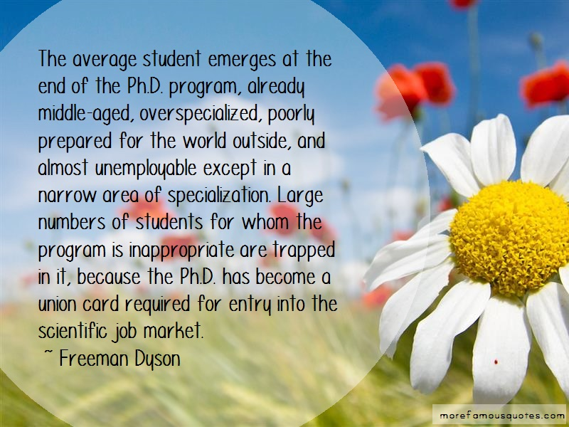 Freeman Dyson Quotes: The average student emerges at the end