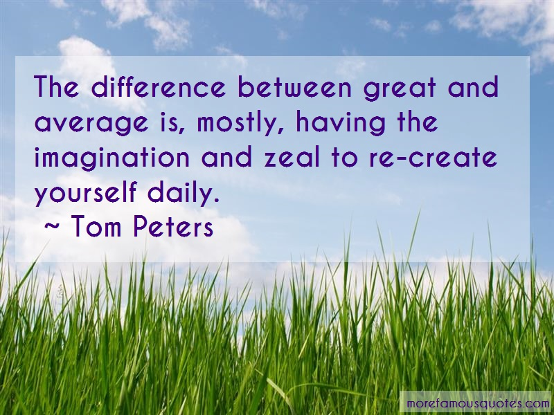 Tom Peters Quotes: The Difference Between Great And Average