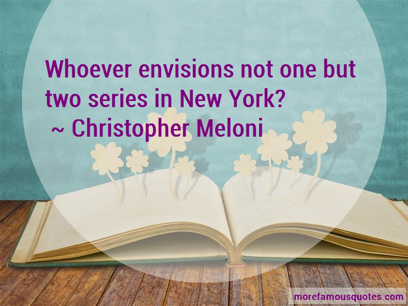 Christopher Meloni Quotes: Whoever envisions not one but two series