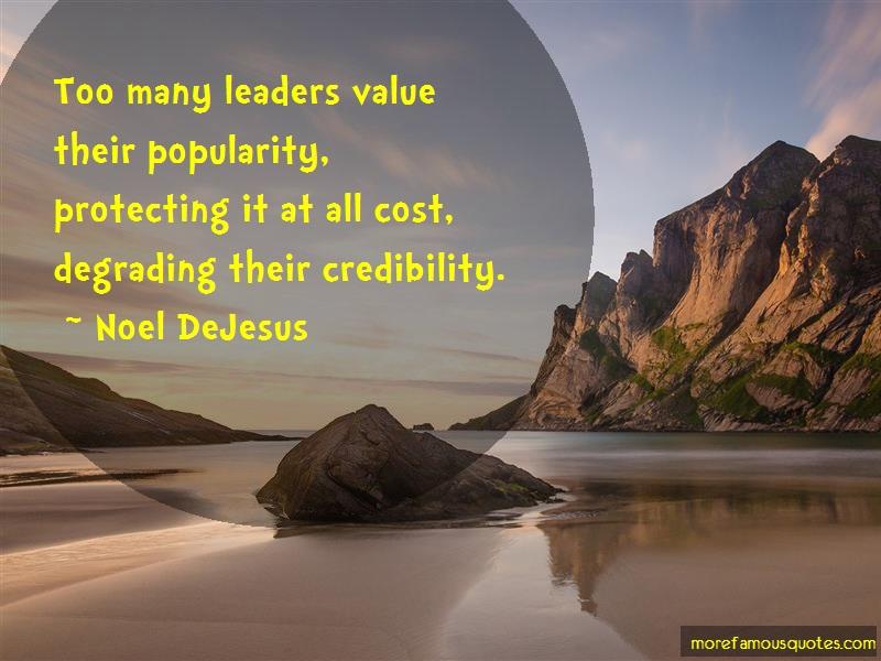 Noel DeJesus Quotes: Too many leaders value their popularity