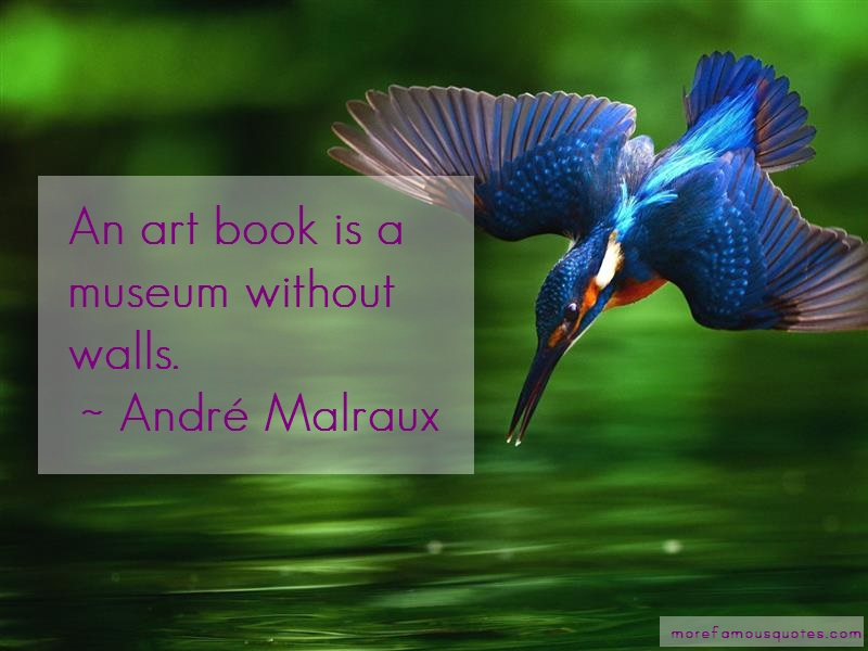 André Malraux Quotes: An Art Book Is A Museum Without Walls