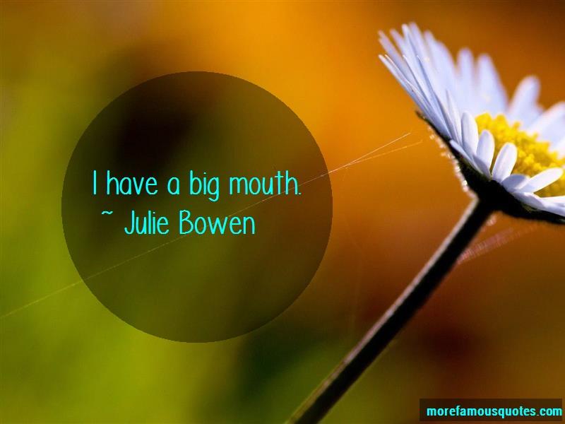 Julie Bowen Quotes: I Have A Big Mouth