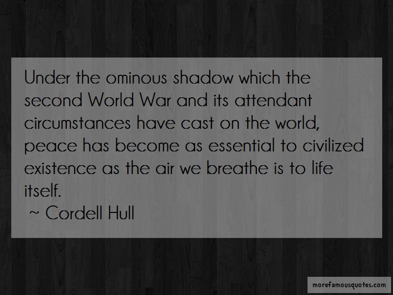 Cordell Hull Quotes: Under the ominous shadow which the
