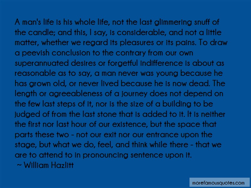 William Hazlitt Quotes: A mans life is his whole life not the