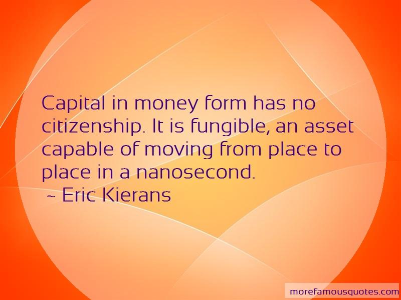 Eric Kierans Quotes: Capital In Money Form Has No Citizenship