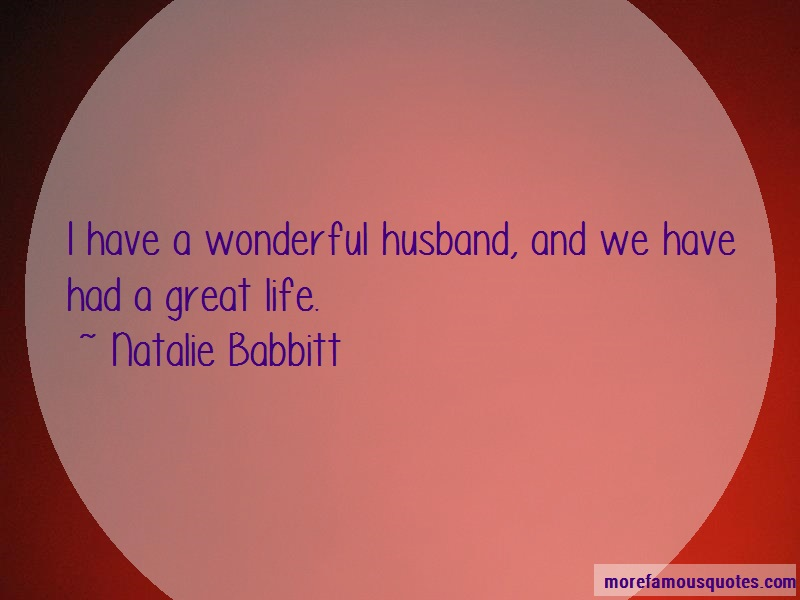 Natalie Babbitt Quotes: I have a wonderful husband and we have