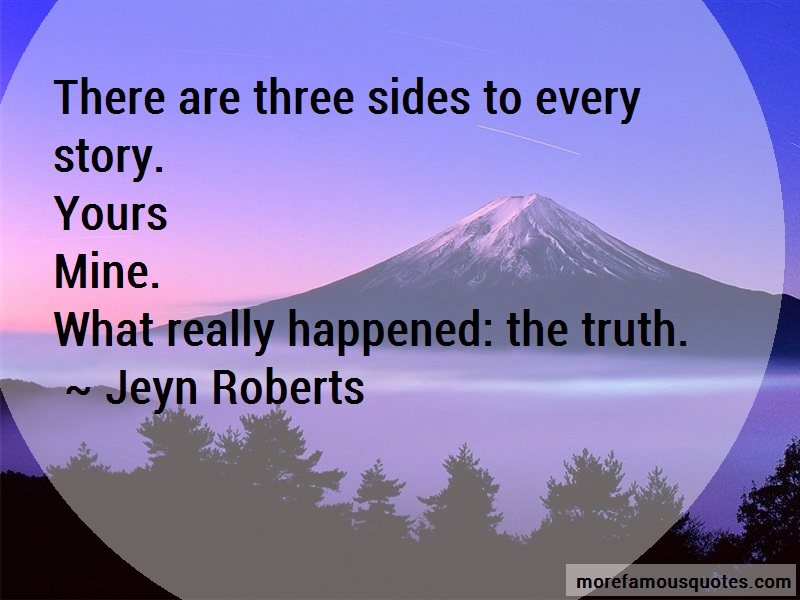 Jeyn Roberts Quotes: There Are Three Sides To Every Story