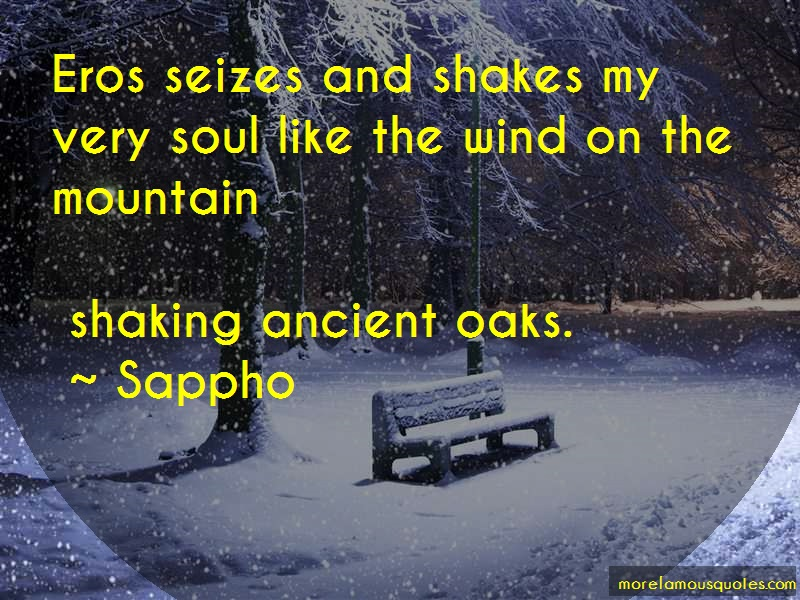 Sappho Quotes: Eros seizes and shakes my very soul like