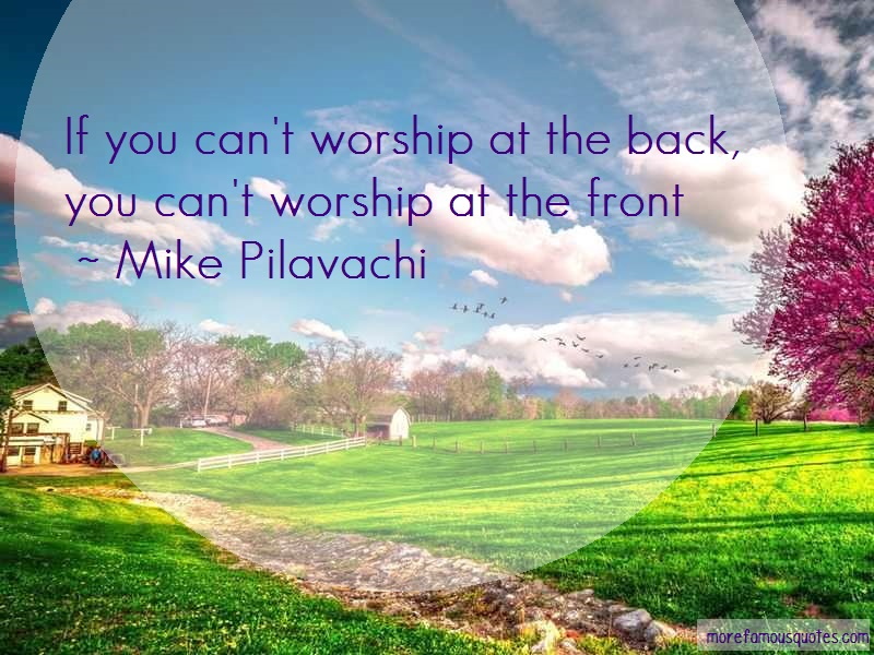 Mike Pilavachi Quotes: If You Cant Worship At The Back You Cant