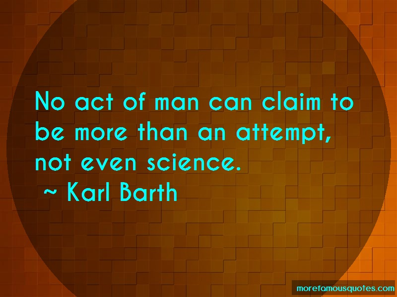 Karl Barth Quotes: No Act Of Man Can Claim To Be More Than