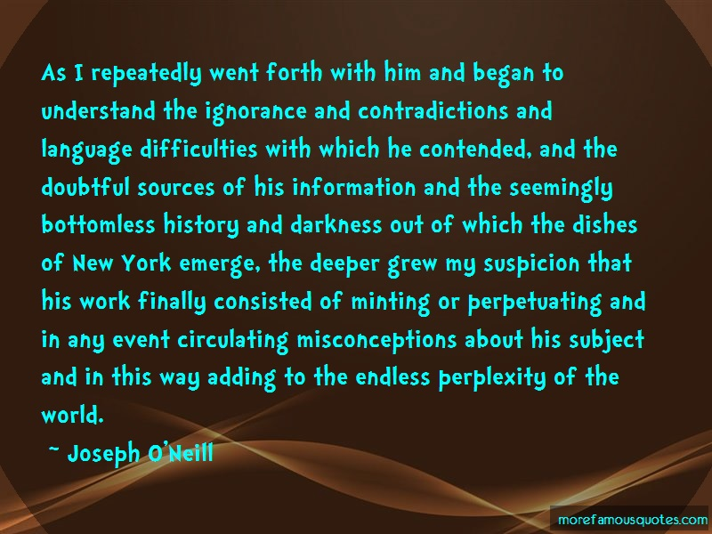 Joseph O'Neill Quotes: As i repeatedly went forth with him and