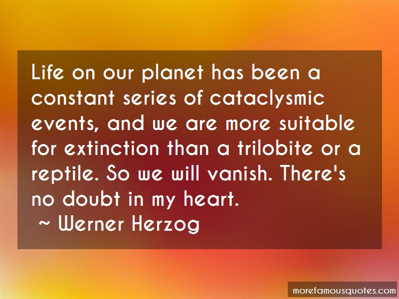Werner Herzog Quotes: Life on our planet has been a constant