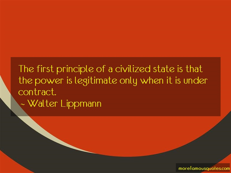 Walter Lippmann Quotes: The first principle of a civilized state