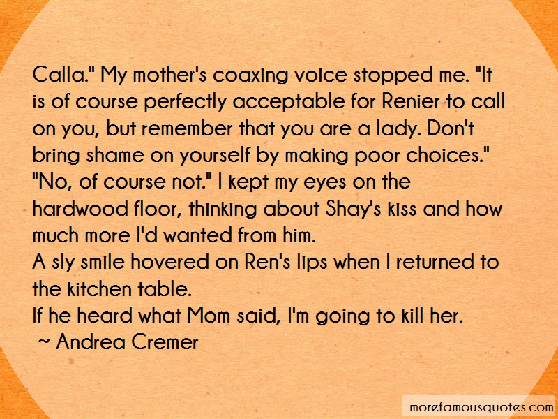 Andrea Cremer Quotes: Calla My Mothers Coaxing Voice Stopped