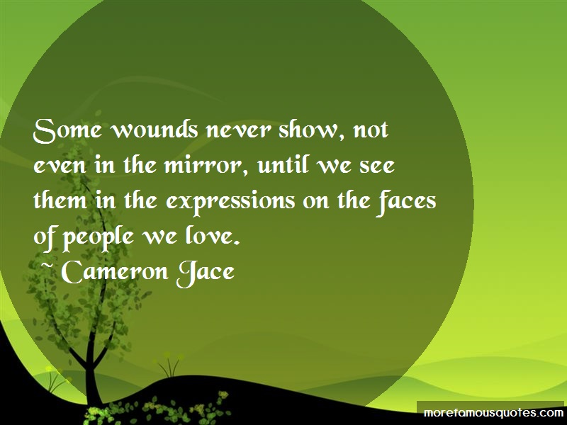 Cameron Jace Quotes: Some wounds never show not even in the