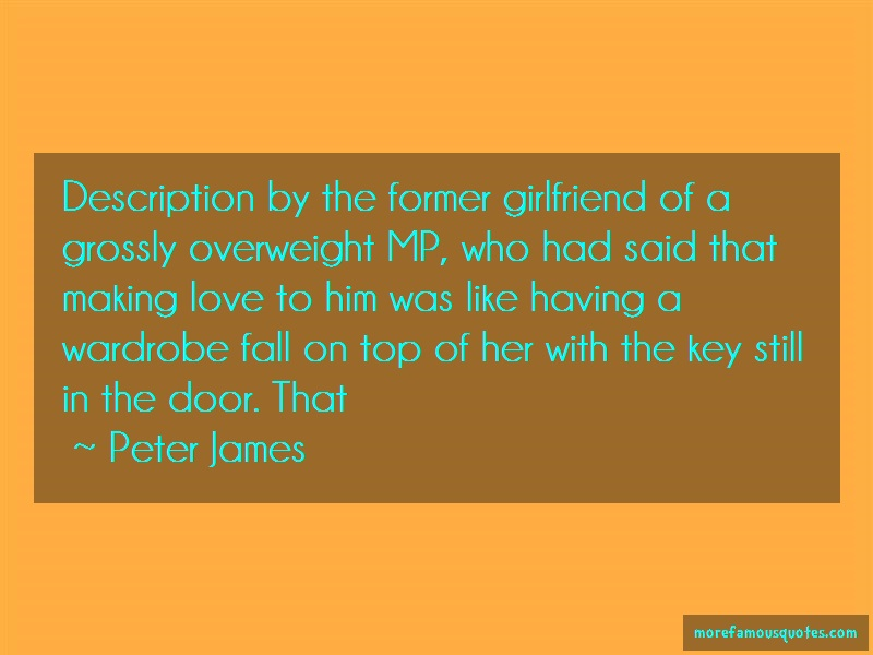 Peter James Quotes: Description By The Former Girlfriend Of