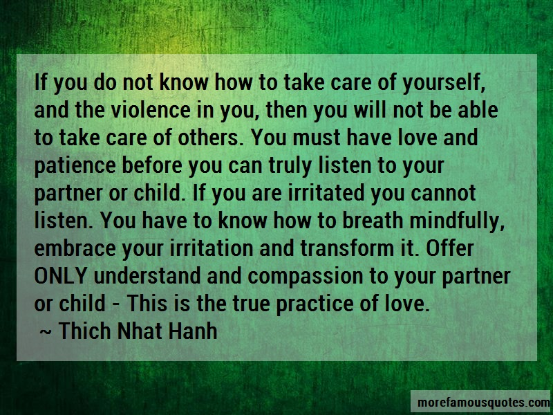 Thich Nhat Hanh Quotes: If you do not know how to take care of