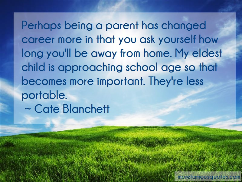 Cate Blanchett Quotes: Perhaps Being A Parent Has Changed