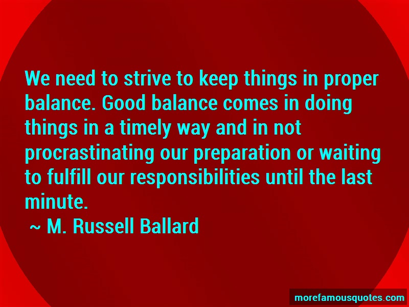 M. Russell Ballard Quotes: We need to strive to keep things in