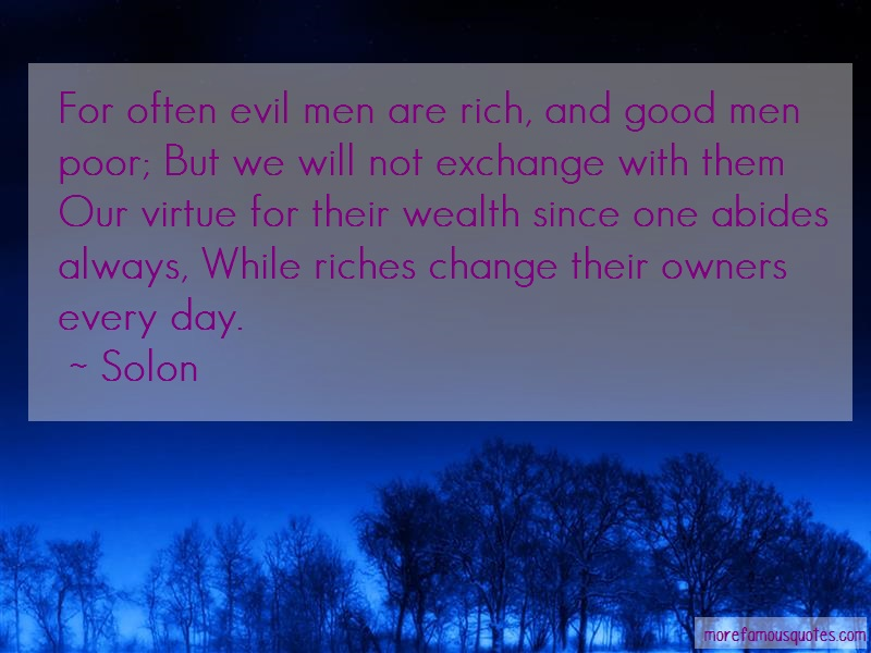 Solon Quotes: For often evil men are rich and good men
