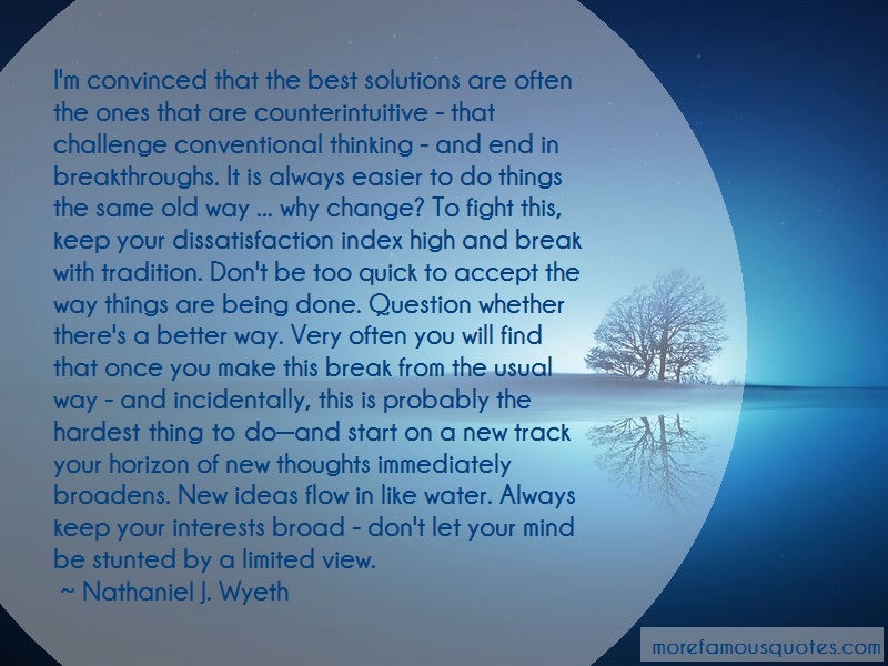 Nathaniel J. Wyeth Quotes: Im Convinced That The Best Solutions Are