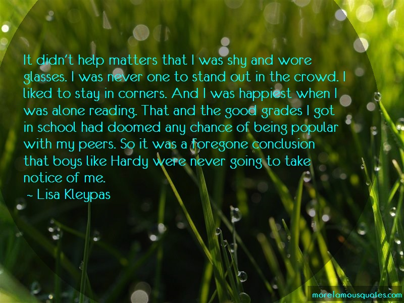 Lisa Kleypas Quotes: It Didnt Help Matters That I Was Shy And