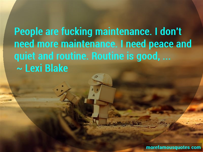Lexi Blake Quotes: People are fucking maintenance i dont