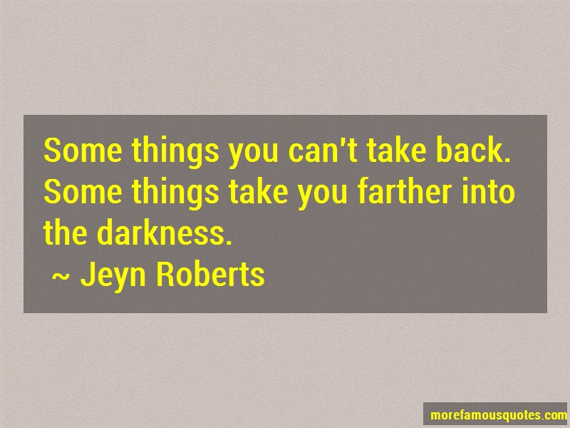 Jeyn Roberts Quotes: Some Things You Cant Take Back Some